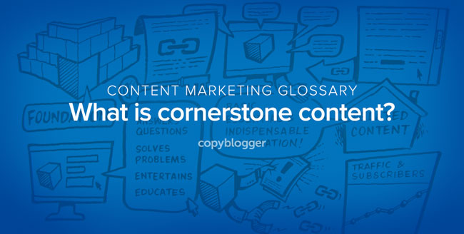 content marketing glossary - what is cornerstone content?