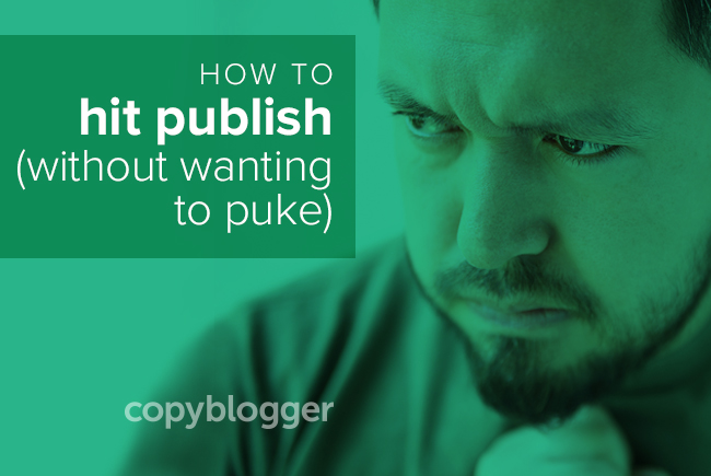 How to Hit Publish Without Wanting to Puke